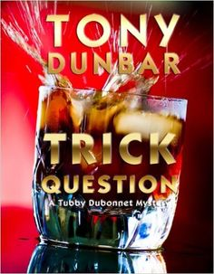 Trick Question: A Hard-Boiled New Orleans Legal Thriller (Tubby Dubonnet #3) (The Tubby Dubonnet Series) - Kindle edition by Tony Dunbar. Mystery, Thriller & Suspense Kindle eBooks @ Amazon.com.