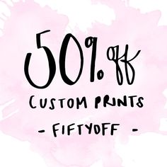 50% off custom name prints - any colour, any style! Use the code FIFTYOFF