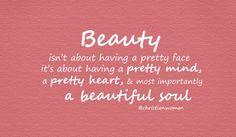 ~Beauty...a pretty mind...a pretty heart...a beautiful soul~