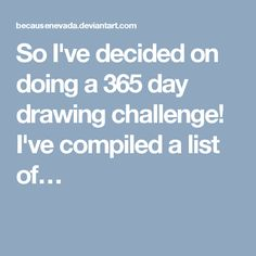 So I've decided on doing a 365 day drawing challenge! I've compiled a list of…