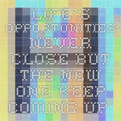 Opportunities Are Not Closed Forever !
