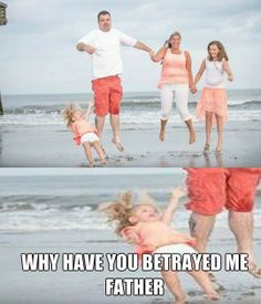 Why have you betrayed me father ???!!!  Hahaha