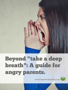 """Beyond """"Take a Deep Breath"""": Help for the Angry Parent"""