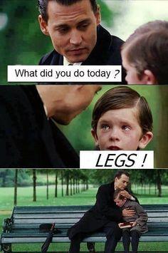 Legs day.. bahahhaha