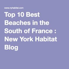Top 10 Best Beaches in the South of France : New York Habitat Blog