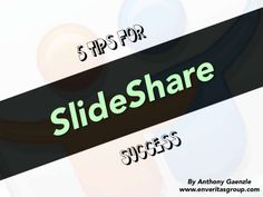 5 Tips for Slideshare Success by EnVeritasGroup via Slideshare