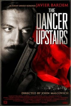 The Dancer Upstairs (2002) R - Director: John Malkovich - Writers: Nicholas Shakespeare, Stars: Javier Bardem, Laura Morante, Juan Diego Botto -A police detective in a South American country is dedicated to hunting down a revolutionary guerilla leader. - DRAMA / THRILLER / CRIME