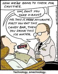 Dentist: Now we're going to check for cavities. Patient: Um, don't you take x-rays? Dentist: No. This is more accurate. First you eat this candy bar, then you drink this ice water. #DentalHumor
