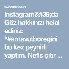 """Instagram'da Göz hakkınızı helal ediniz: """"#arnavutboregini bu kez peynirli yaptım.  Nefis çıtır çıtır oldu. Video da Pırasalı ve peynirli olmak üzere iki sunumu var.  Denemenizi…"""""""
