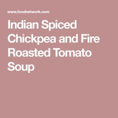 Indian Spiced Chickpea and Fire Roasted Tomato Soup