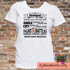 Uterine Cancer Awareness T-Shirt With Powerful Quote: The Strongest Among Us Are The Ones Who Smile Through The Silent Pain, Cry Behind The Closed Doors and Fight Battles Nobody Knows About. Design features an awareness ribbon with eye-catching text. #uterinecancerawareness