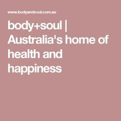 body+soul | Australia's home of health and happiness