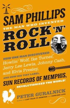 Sam Phillips : the man who invented rock 'n' roll / Peter Guralnick.