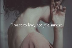 Recovery. I'm struggling with this right now. I want to live and thrive, not just survive.