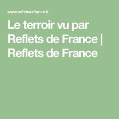 Le terroir vu par Reflets de France   Reflets de France