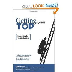 Getting to the Top: Strategies for Career Success — by Kathryn Ullrich   Career21st
