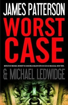 Worst Case - #3 in the Michael Bennett series and also a must read!