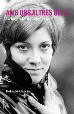 Garcia, Betsabé. Amb uns altres ulls : la biografia de Montserrat Roig. Barcelona : Roca, 2016