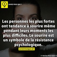 The strongest people tend to smile even during their most difficult moments. The smile is a symbol of psychological resistance. Good To Know, Did You Know, French Quotes, Some Quotes, True Facts, Positive Attitude, Things To Know, Sentences, Affirmations