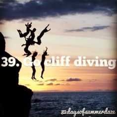 Go cliff diving. #summerbucketlist