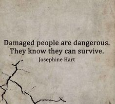 Damaged people are dangerous. They know they can survive - Josephine Hart #OUaV #OnceUponaVigilante