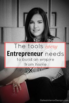 Ever wonder what takes you from hobby to profitable entrepreneur? Here are the tools every entrepreneur needs to build an empire from home |gatesinteriordesign.com