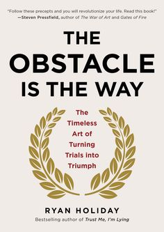 """The Obstacle Is the Way"" by Ryan Holiday"