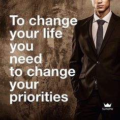 Change your life change your #priorities. Double tap if you agree!  #sumome by sumome