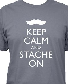 Mustache Shirt - Keep Calm and Stache On - Keep Calm and Carry On - 5 Colors - Mens Cotton Shirt - Gift Friendly