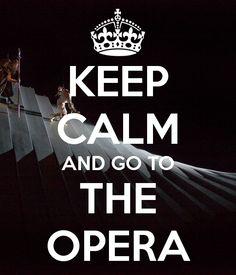 Keep calm and go to the opera! Opera Music, Opera Singers, Phantom Of The Opera, Musical Theatre, Love Words, Classical Music, Just Love, Keep Calm, Decir No