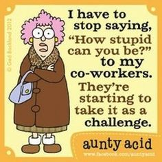 Today on Aunty Acid - Comics by Ged Backland Aunty Acid, Can You Be, Haha Funny, Funny Stuff, Hilarious, Funny Humor, Funny Shit, Thing 1, Work Humor