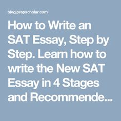 How to Write an SAT Essay, Step by Step. Learn how to write the New SAT Essay in 4 Stages and Recommended Timetable to use your 50-minutes efficiently.
