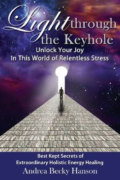 Light Through the Keyhole: Unlock Your Joy In This World of Relentless Stress by Andrea Becky Hanson http://www.amazon.com/dp/162865015X/ref=cm_sw_r_pi_dp_XF4.tb0EFFZW9  'Light Through the Keyhole' offers an integrated approach  holistic energy healing therapies.