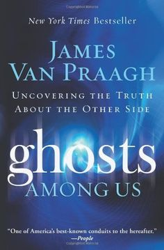 Ghosts Among Us  ($10.23) - Ghosts Among Us is an excellent tour through the experiences of James Van Praagh. - This book was easy to read and very interesting. - I read this book simply to learn more about the other side, and to learn more about what it may be like for loved ones who have passed over. http://www.amazon.com/exec/obidos/ASIN/B0015DTUV6/electronicfro-20/ASIN/B0015DTUV6