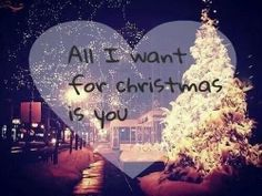 All I want for Christmas is you!