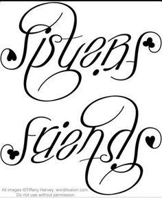Cool tattoo idea for me and my sisters! Or my daughters to get some day! It says sisters and upside down friends!!!