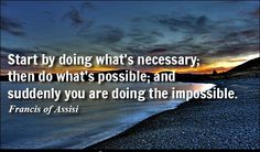 """Start by doing what's necessary ....."""