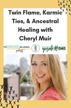 Twin Flame, Karmic Ties, & Ancestral Healing with Cheryl Muir - The Confused Millennial Life Advice, Career Advice, Relationship Advice, Relationships, Twin Flame Love, Twin Flames, Tarot Readers, Best Blogs, Past Life