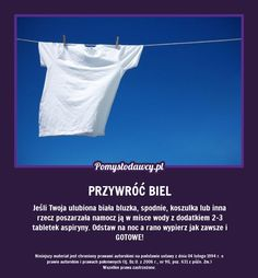 NIEZWYKŁY TRIK NA PRZYWRÓCENIE INTENSYWNEJ BIELI UBRANI… na Stylowi.pl House Cleaning Tips, Diy Cleaning Products, Cleaning Hacks, Life Guide, Laundry Hacks, Simple Life Hacks, Good Advice, Better Life, Clean House