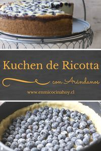 The ricotta and blueberry kuchen is one of my favorites, we used to buy it in the Frutillar sweetshop, now there is nothing left but to do it at home. Ricotta, Chilean Recipes, Pound Cake Recipes, English Food, Cupcakes, Love Eat, Sweet Tarts, No Bake Treats, Food Humor