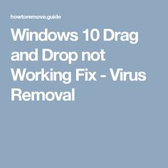 Windows 10 Drag and Drop not Working Fix - Virus Removal