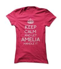 keep calm and let Amelia handle it