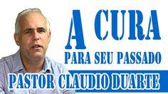 PASTOR CLAUDIO DUARTE - A CURA DO SEU PASSADO 2015