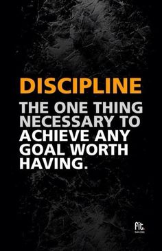 """""""Discipline: The one thing necessary to achieve any goal worth having.""""…"""