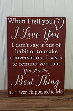 Rustic Wood Sign with vinyl letters - When I Tell You I Love You - Anniversary - Birthday - Wedding - Christmas - Valentines Day Gift for Him or Her - Can be displayed year round. This romantic sign is handcrafted in America can be given a heartfelt g Romantic Anniversary, Anniversary Gift For Her, Wedding Anniversary, Anniversary Quotes For Him, Anniversary Gifts For Your Boyfriend, Anniversary Gifts For Husband, Ideas Hogar, Boyfriend Gifts, Quotes For Your Boyfriend