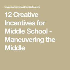 12 Creative Incentives for Middle School - Maneuvering the Middle
