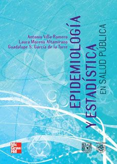 Epidemiología y estadística en salud pública / [coordinadores], Antonio R. Villa Romero, Laura Moreno Altamirano, Guadalupe S. García de la Torre. McGraw-Hill, 2011