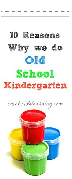 Kindergarten - 10 reasons why we do old school Kindergarten!  Very well said and compelling! A must read for teachers, parents, and homeschoolers alike!