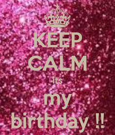 KEEP CALM its my birthday !! - KEEP CALM AND CARRY ON Image Generator - brought to you by the Ministry of Information