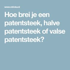 Hoe brei je een patentsteek, halve patentsteek of valse patentsteek? Knitting Stiches, Knitting Patterns, Make Your Own Clothes, Knit Crochet, Tips, Stitches, Om, Macrame, Weaving